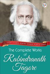 The Collected Works of Rabindranath Tagore (Illustrated Edition)