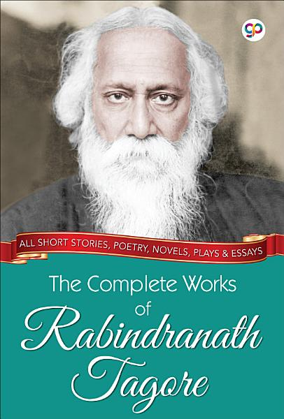 The Complete Works of Rabindranath Tagore  Illustrated Edition