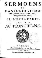 Sermoens do P. Antonio Vieira ...: primeyra parte ...
