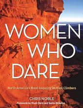 Women Who Dare: North America's Most Inspiring Women Climbers