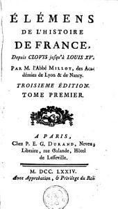 Elemens de l'histoire de France: depuis Clovis jusqu'a Louis XV. Par M. L'Abbe Millot ...
