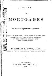 The Law of Mortgages of Real and Personal Property: Including Also the Law of Pawn Or Pledge and Collateral Securities, as Determined by the Courts of England and the United States