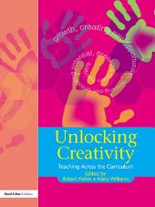 Unlocking Creativity: A Teacher's Guide to Creativity Across the Curriculum