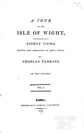 A tour to the Isle of Wight: illustrated with eighty views, drawn and engraved in aqua tinta, Volume 1