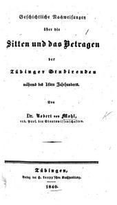 Geschichtliche Nachweisungen über die Sitten und das Betragen der Tübinger Studirenden während des 16ten Jahrhunderts