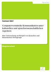 Computervermittelte Kommunikation unter kulturellen und sprachwissenschaftlichen Aspekten: Eine Untersuchung am Beispiel von deutschen und französischen Newsgroups