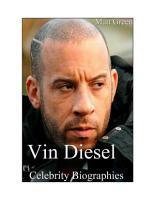 Celebrity Biographies   The Amazing Life of Vin Diesel   Famous Actors PDF