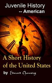 A Short History of the United States: Juvenile History - - American