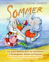 Sommer - Das große Mitmach-Buch zur Sommerzeit in Kindergarten, Schule und Zuhause: Mit 35 einfachen Liedern, vielen Kreativideen, Rezepten, Geschichten und tollen Sommer-Aktionen