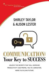 STTS-Communication: Your Key to Success: Unlock the secrets that will increase productivity and propel you to a brighter, more fulfilling future