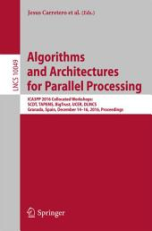 Algorithms and Architectures for Parallel Processing: ICA3PP 2016 Collocated Workshops: SCDT, TAPEMS, BigTrust, UCER, DLMCS, Granada, Spain, December 14-16, 2016, Proceedings
