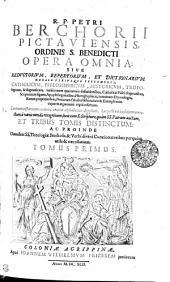 R.P. PETRI BERCHORII PICTAVIENSIS, ORDINIS S. BENEDICTI OPERA OMNIA: SIVE REDVCTORIVM, REPERTORIVM, ET DICTIONARIVM MORALE VTRIVSQVE TESTAMENTI; CATHOLOCVM, PHILOSOPHICVM, HISTORICVM, TROPOlogicum, & dogmaticum, variis rerum quarumvis definitionibus, Catholicae Fidei dogmatibus, Scripturarum figuris, Apophthegmatibus, Hieroglyphicis, nominum Etymologiis, Rerum proprietatibus, Poetarum fabulis, Historiarum & Exemplorum cujusvis argumenti copia refertum: Locorum instar communium, ordine alphabetico digestum, hac postrema editione correctum, a variis mendis recognitum; locis tam S. Scripturae, quam SS. Patrum auctum, ET TRIUS TOMIS DISTINCTUM: AC PROINDE Omnibus SS. Theologiae Studiosis, & Verbi divini Concionatoribus perquam utile & necessarium. TOMUS PRIMUS, Volumes 1-3
