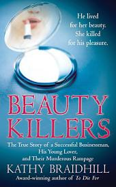 Beauty Killers: The True Story of a Successful Businessman, His Young Lover, and Their Murderous Rampage