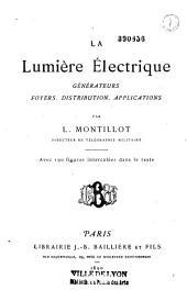 La lumière électrique: générateurs, foyers, distribution, applications