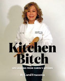 Download Kitchen Bitch  Life Lessons From Carol s Kitchen Book