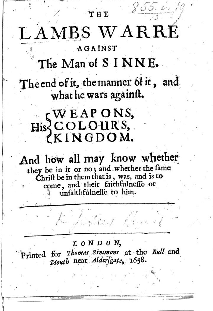 The Lambs Warre Against the Man of Sinne. The End of It, the Manner of It, and what He Wars Against, Etc. [By James Nayler.]