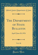 The Department of State Bulletin  Vol  30