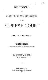 Reports of Cases Heard and Determined by the Supreme Court of South Carolina: Volume 38