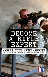 Become a Rifle Expert - Master Your Marksmanship With US Army Rifle & Sniper Handbooks: Sniper & Counter Sniper Techniques; M16A1, M16A2/3, M16A4 & M4 Carbine; Combat Fire Methods, Night Fire Training, Moving Target Engagement, Short-Range Marksmanship Training, Field Techniques…