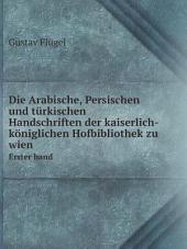 Die Arabische, Persischen und t?rkischen Handschriften der kaiserlich-k?niglichen Hofbibliothek zu wien