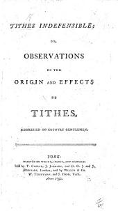 Tithes indefensible; or, Observations on the origin and effects of tithes [by T. Thompson].