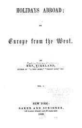 Holidays Abroad: Or, Europe from the West, Volume 1