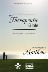 The Therapeutic Bible – The Gospel of Matthew: Acceptance • Grace • Truth