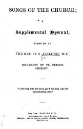 Songs of the Church: a supplemental hymnal, compiled by the Rev. G. S. Jellicoe