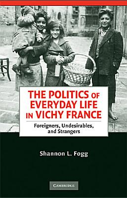 The Politics of Everyday Life in Vichy France PDF