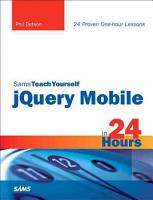 Sams Teach Yourself JQuery Mobile in 24 Hours PDF