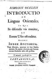 Simonis Ockleii Introductio ad linguas orientales. In qua iis discendis via munitur, et earum usus ostenditur. Accedit index auctorum ..