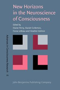 New Horizons in the Neuroscience of Consciousness