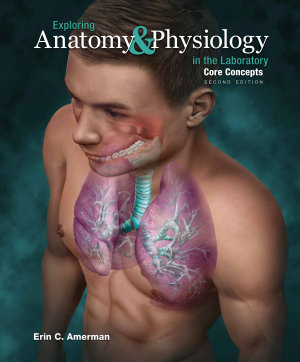 Exploring Anatomy & Physiology in the Laboratory Core Concepts, 2e