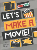 Let s Make a Movie  an Interactive Guide to Turning Your Amazing Ideas Into Awesome Films