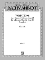 The Piano Works of Rachmaninoff, Volume VI: Variations on a Theme of Chopin, Op. 22, and Variations on a Theme of Corelli, Op. 42: For Advanced Piano