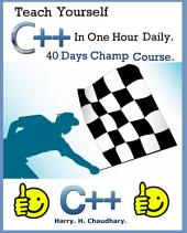 Teach Yourself C++ in One Hour Daily: (40 Days Ultimate C++ Champ Course)
