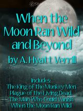 When the Moon Ran Wild and Beyond