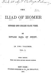 The Iliad of Homer: Rendered Into English Blank Verse, Volume 1