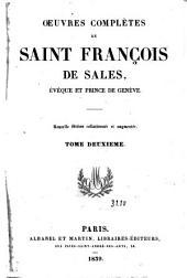 Oeuvres complètes de Saint François de Sales, Evèque et prince de Genève: Volume2