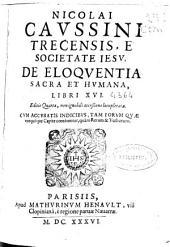 Nicolai Caussini Trecensi, e Societate Iesu De eloquentia sacra et humana: libri XVI.