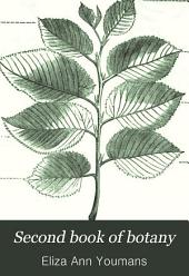 Second Book of Botany: A Practical Guide to the Observation and Study of Plants, Book 2