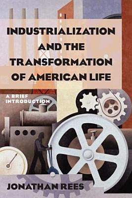 Industrialization and the Transformation of American Life  A Brief Introduction