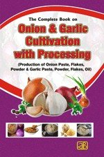The Complete Book on Onion   Garlic Cultivation with Processing  Production of Onion Paste  Flakes  Powder   Garlic Paste  Powder  Flakes  Oil  PDF