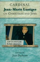 Cardinal Jean-Marie Lustiger on Christians and Jews