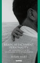 Brain, Attachment, Personality: An Introduction to Neuroaffective Development