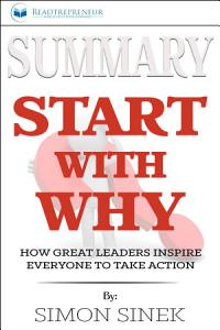 Summary  Start with Why  How Great Leaders Inspire Everyone     Book