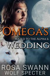 Omega's Wedding (Mated to the Alpha #6): Mpreg Gay M/M Shifter Romance