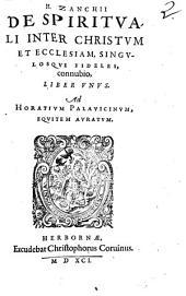 H. ZANCHII DE SPIRITVALI INTER CHRISTVM ET ECCLESIAM, SINGVLOSQVE FIDELES, connubio, LIBER VNVS: Ad HORATIVM PALAVICINVM, EQVITEM AVRATVM