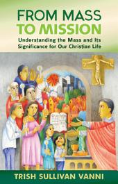 From Mass to Mission: Understanding the Mass and Its Significance for Our Christian Life