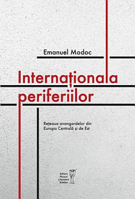Interna  ionala periferiilor  Re  eaua avangardelor din Europa Central     i de Est PDF